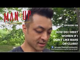How Do I Meet Women If I Don't Like Bars Or Clubs? - The Man Up Show, Ep. 128