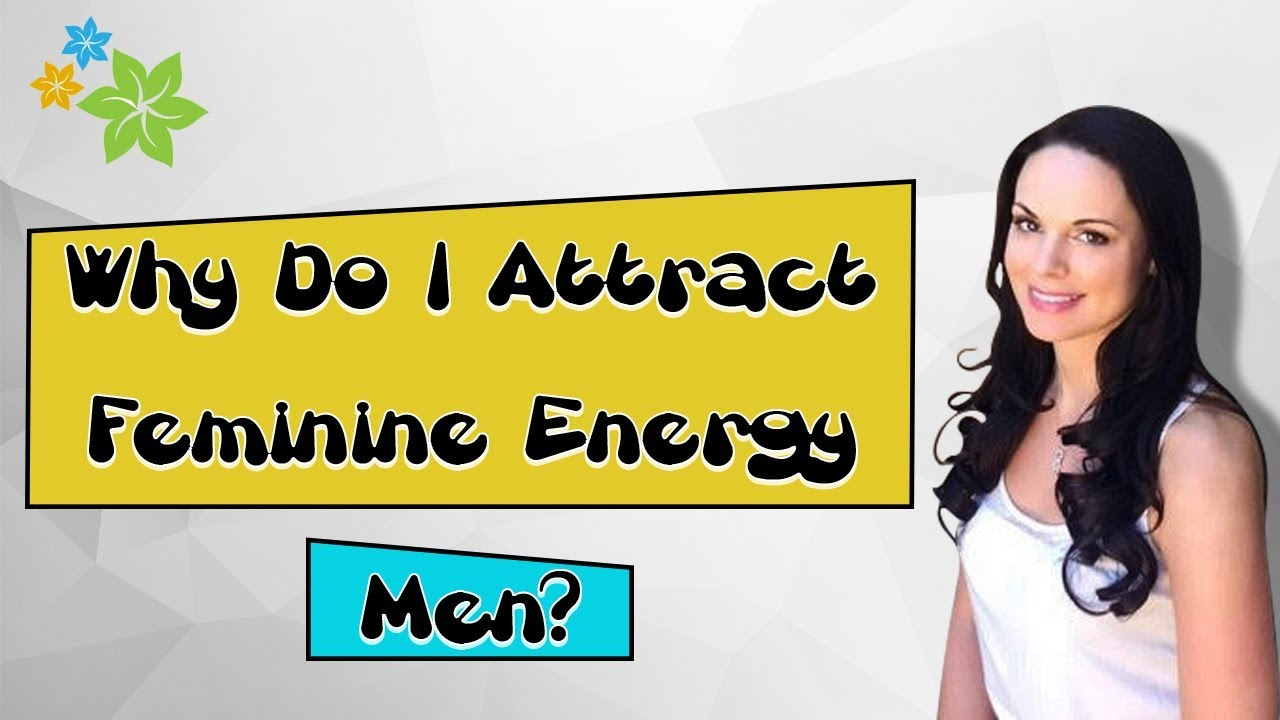 Why Do I Attract Feminine Energy Men? Here's the Answer...