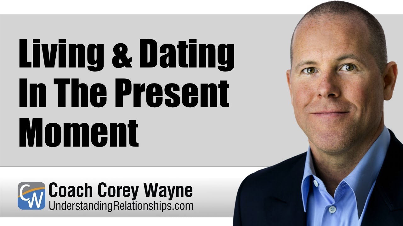 Living & Dating In The Present Moment