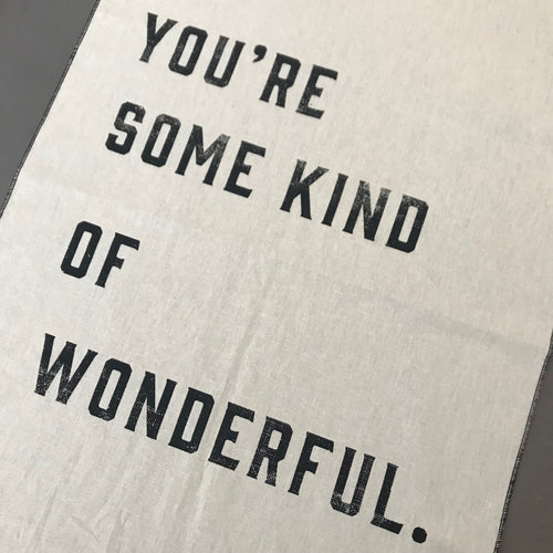 TEA TOWEL | You're some kind of wonderful