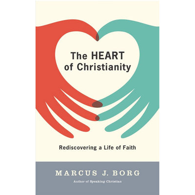 Heart Of Christianity, The: Recovering  A Life Of Faith