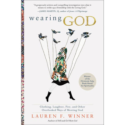 Wearing God (Paperback): Clothing, Laughter, Fire, and Other Overlooked Ways of Meeting God