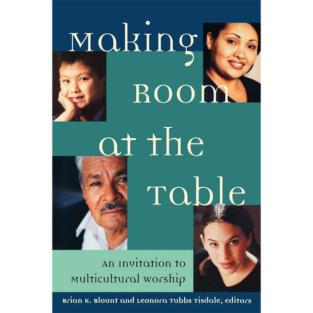 Making Room At The Table: An Invitation To Multicultural Worship