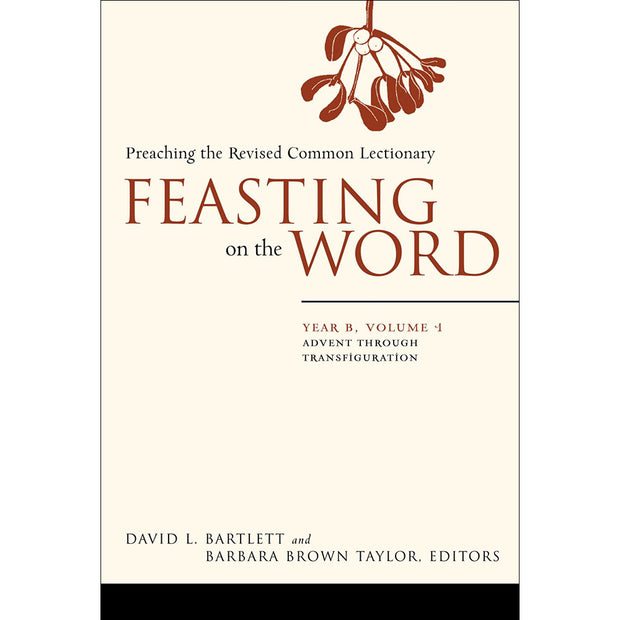 Feasting on the Word: Year B, Volume 1: Preaching the Revised Common Lectionary: Advent Through Transfiguration