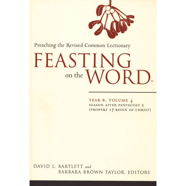 Feasting on the Word: Year B, Volume 4: Preaching the Revised Common Lectionary: Second Half of Ordinary Time, Season After Pentecost 2