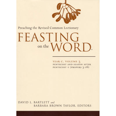 Feasting on the Word: Year C, Volume 3: Preaching the Revised Common Lectionary: Pentecost and Season After Pentecost 1