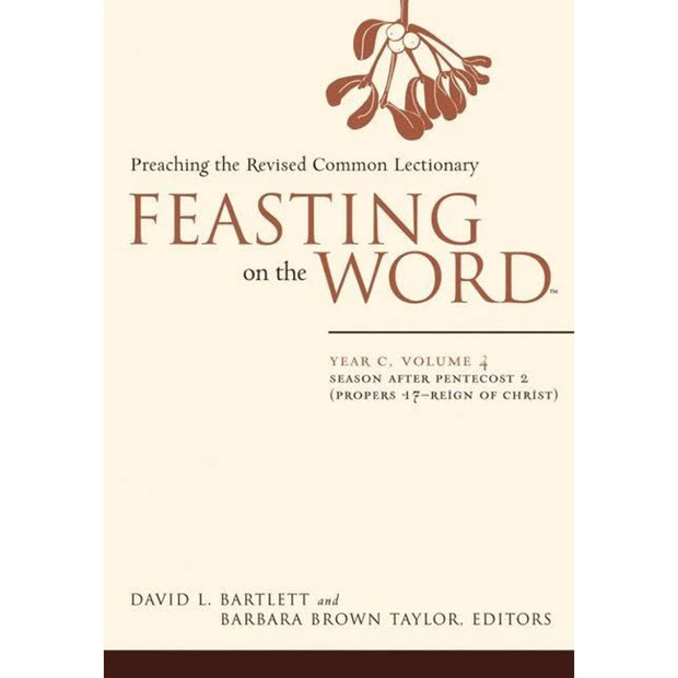 Feasting on the Word: Year C, Volume 4: Preaching the Revised Common Lectionary: Second Half of Ordinary Time, Season After Pentecost 2