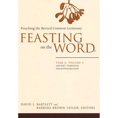 Feasting on the Word: Year A, Volume 1: Preaching the Revised Common Lectionary: Advent Through Transfiguration