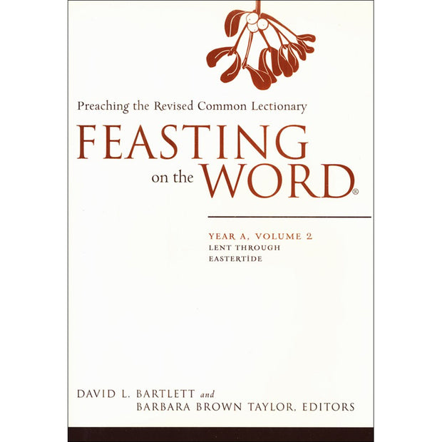 Feasting on the Word: Year A, Volume 2: Preaching the Revised Common Lectionary: Lent Through Eastertide