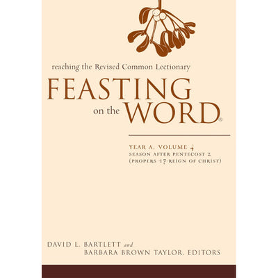 Feasting on the Word: Year A, Volume 4: Preaching the Revised Common Lectionary: Second Half of Ordinary Time, Season After Pentecost 2