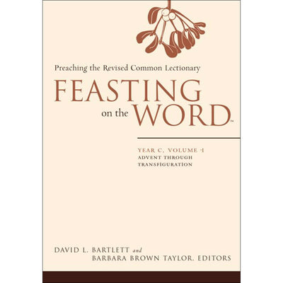 Feasting on the Word: Year C, Volume 1: Preaching the Revised Common Lectionary: Advent Through Transfiguration