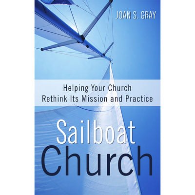 Sailboat Church: Helping Your Church Rethink Its Mission