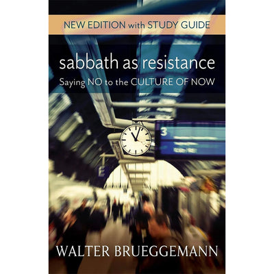 Sabbath as Resistance: New Edition with Study Guide: Saying No to the Culture of Now
