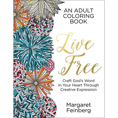 Live Free: Craft God's Word in Your Heart Through Creative Expression: An Adult Coloring Book