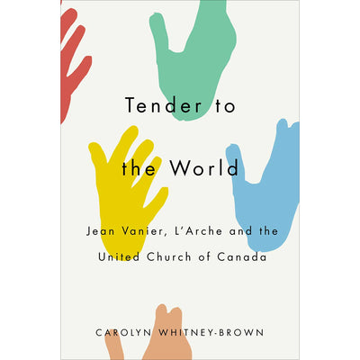 "Tender to the World: Jean Vanier, L""Arche, and the United Church of Canada"