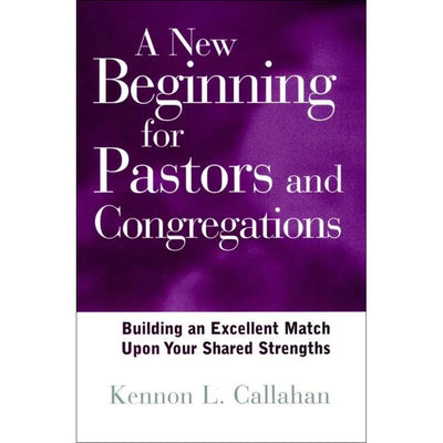 New Beginning For Pastors And Congregations: Building An Excellent Match Upon Your Shared Strengths