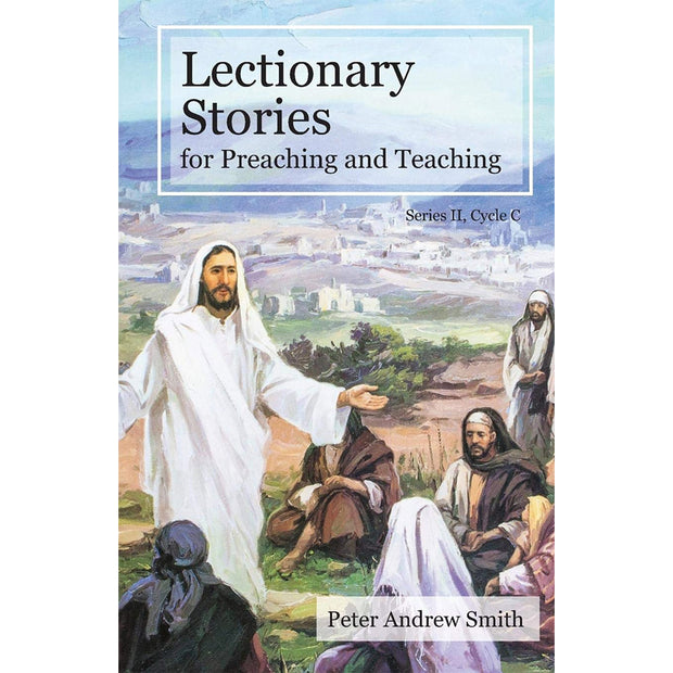 Lectionary Stories for Preaching and Teaching: Cycle C