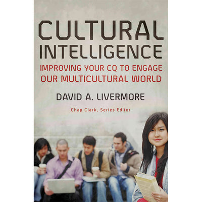 Cultural Intelligence: Improving Your CQ To Engage Our Multicultural World (Youth, Family, And Culture)