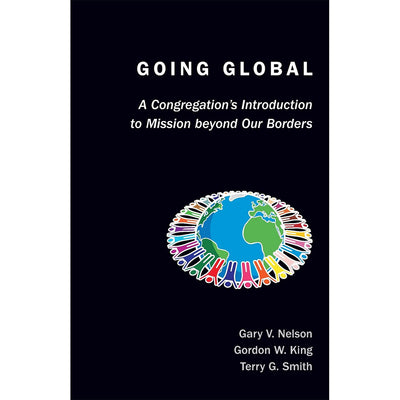 Going Global: A Congregations Introduction To Mission Beyond Our Borders