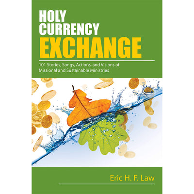 Holy Currency Exchange: 101 Stories, Songs, Actions, and Visions of Missional and Sustainable Ministries