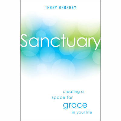 Sanctuary: Creating a Space for Grace in Your Life