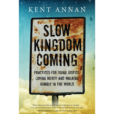 Slow Kingdom Coming: Practices for Doing Justice, Loving Mercy and Walking Humbly in the Wo