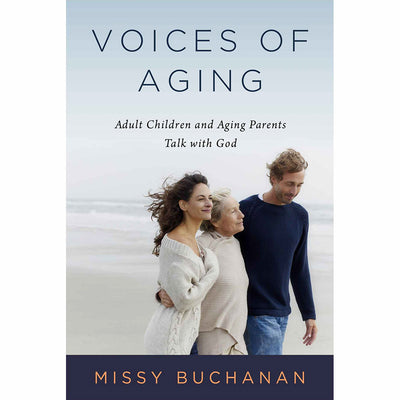 Voices of Aging: Adult Children and Aging Parents Talk with God
