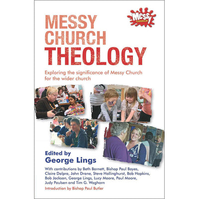 Messy Church Theology: Exploring significance of Messy Church for the Wider Church