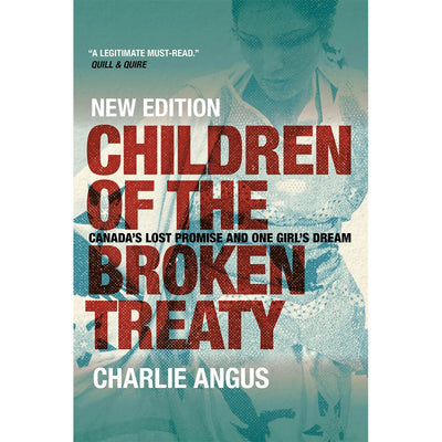 Children of the Broken Treaty: Canada's Lost Promise and One Girl's Dream (New Edition)