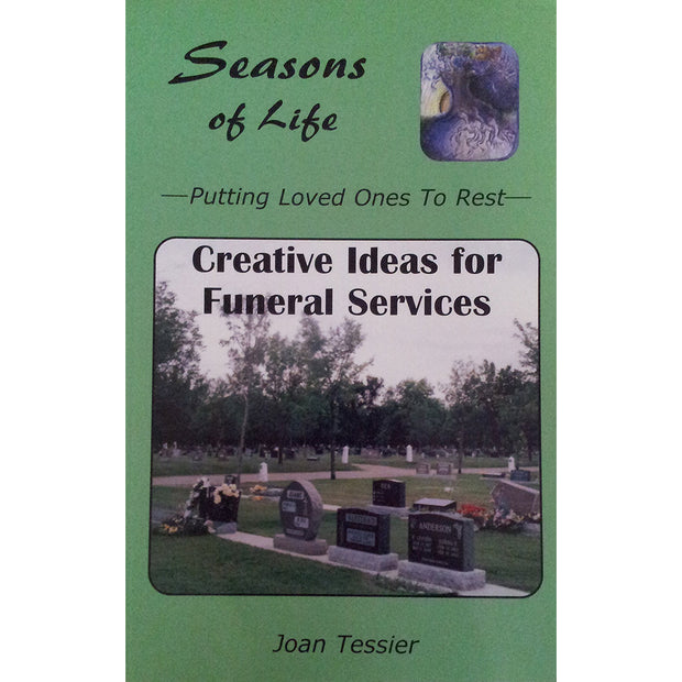 Seasons of Life: Putting Loved Ones to Rest: Creative Ideas for Funeral Services