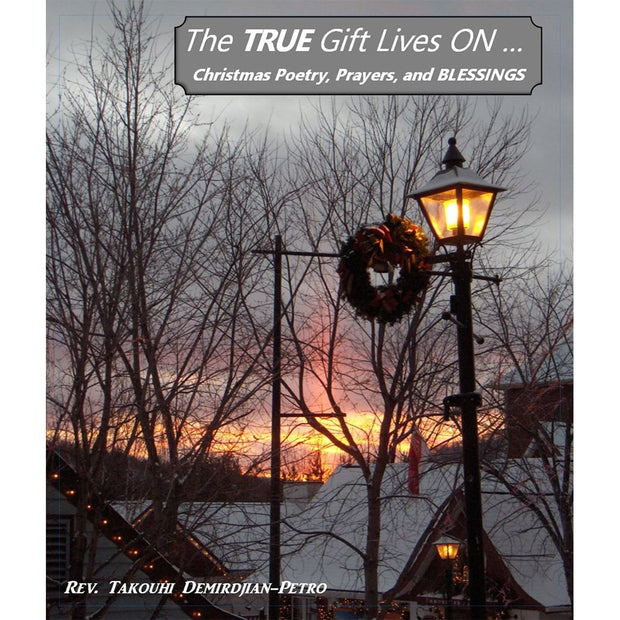 True Gift Lives On, The: Christmas Poetry, Prayers, and Blessings
