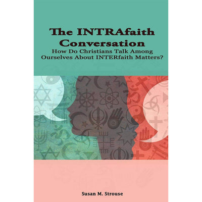 The INTRAfaith Convervation: How Do Christians Talk Among Ourselves About INTERfaith Matters?