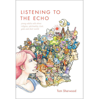 Listening to the Echo: Young Adults Talk about Religion, Spirituality, God, Gods and Their World