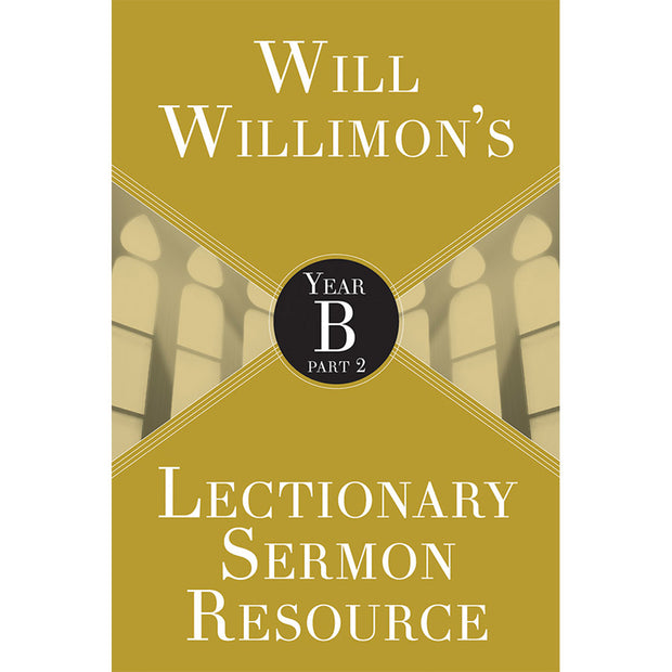 Will Willimon's Lectionary Sermon Resource: Year B, Volume 2