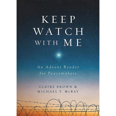Keep Watch with Me: An Advent Reader for Peacemakers