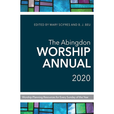 Abingdon Worship Annual 2020, The: Worship Planning for Every Sunday of the Year