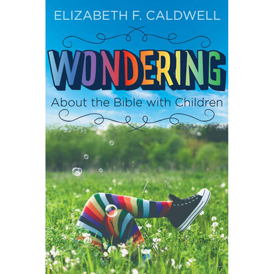 Wondering about the Bible with Children: Engaging a child's Curiosity about the Bible