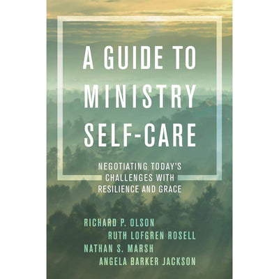 A Guide to Ministry Self-Care: Negotiating Today's Challenges with Resilience and Grace