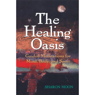 Healing Oasis, The: Guided Meditations for Mind, Body, and Spirit