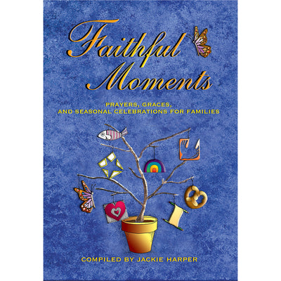 Faithful Moments: Prayers, Graces, and Seasonal Celebrations for Families