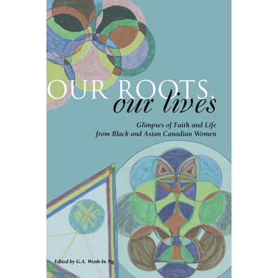 Our Roots, Our Lives: Glimpses of Faith and Life from Black and Asian Cdn. Women