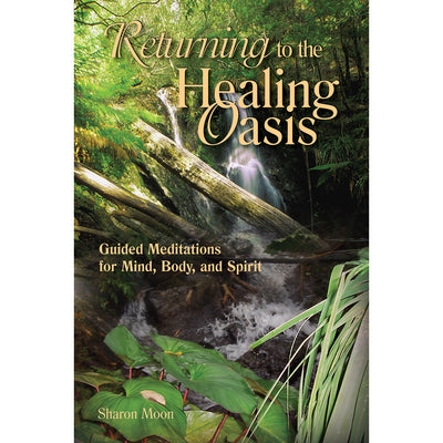 Returning to the Healing Oasis: Guided Meditations for Mind, Body and Spirit (Softcover)