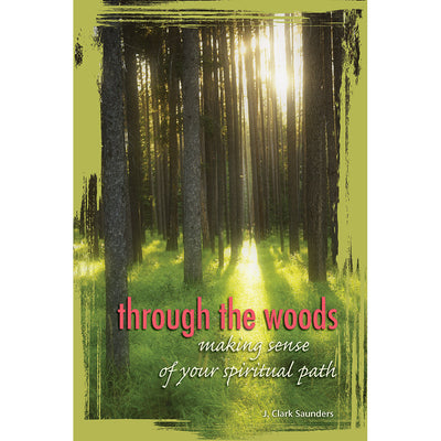Through the Woods: Making Sense of Your Spiritual Path