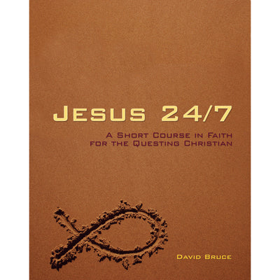 Jesus 24/7: A Short Course on Faith for the Questing Christian