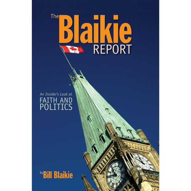 The Blaikie Report: An Insider's Look at Faith and Politics (Softcover)