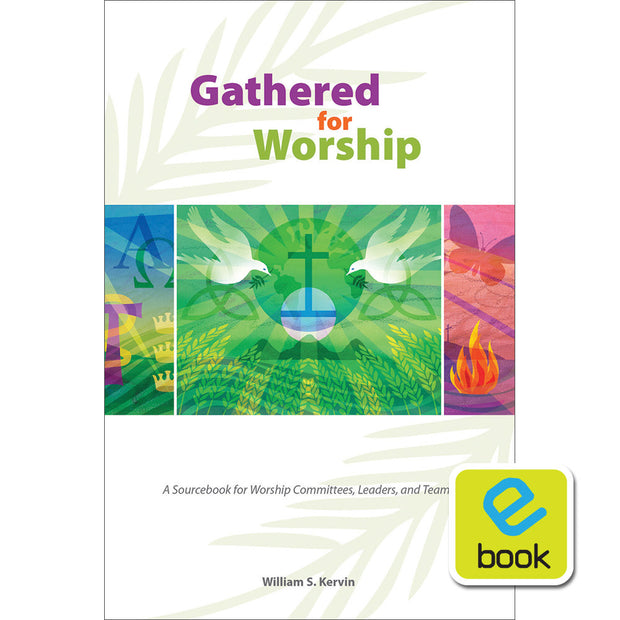 Gathered for Worship : A Sourcebook for Worship Committees, Leaders, and Teams (e-book)