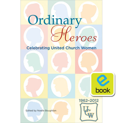 Ordinary Heroes: Celebrating United Church Women (e-book)