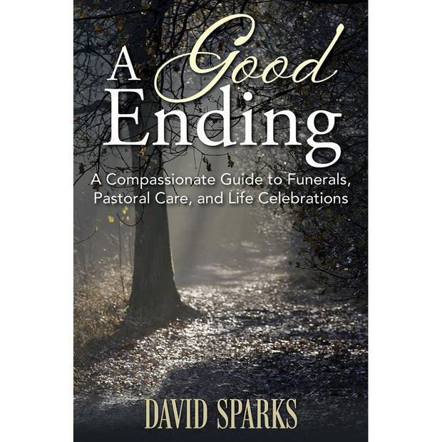 A Good Ending: A Compassionate Guide to Funerals, Pastoral Care, and Life Celebrations (Softcover)