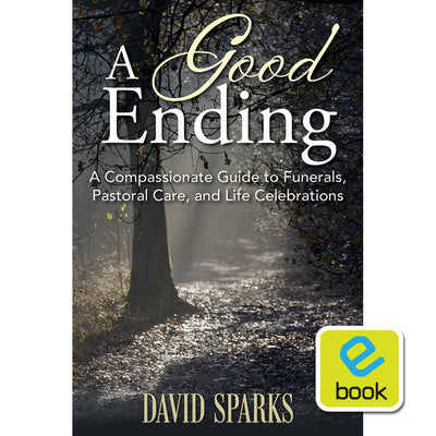 A Good Ending : A Compassionate Guide to Funerals, Pastoral Care, and Life Celebrations (e-book)