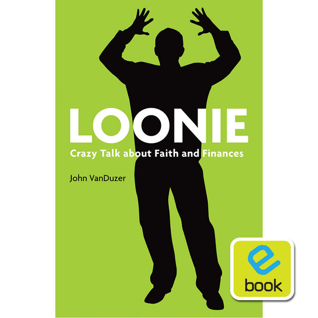 Loonie: Crazy Talk about Faith and Finances (e-book)